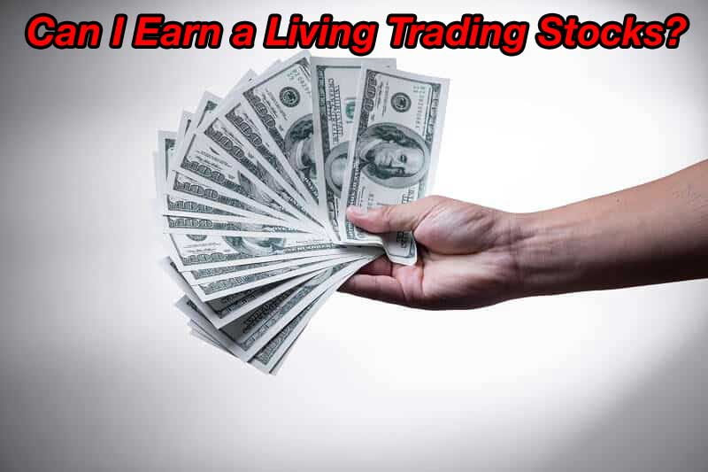 Can I Earn a Living Trading Stocks? Your Question Answered Here