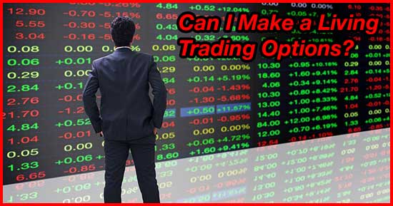Can I Make a Living Trading Options? [Updated for 2021]