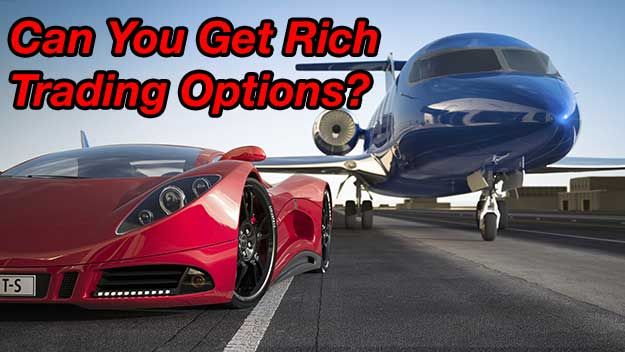 Can You Get Rich Trading Options? The REAL Answer