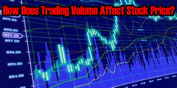 How Does Trading Volume Affect Stock Price? Your Question Answered Here [UPDATED 2021]