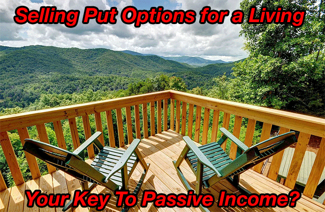 Selling Put Options for a Living – The Basics {Updated for 2021}
