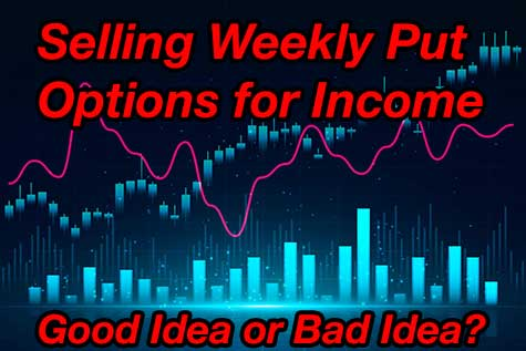 Selling Weekly Put Options for Income – Good Idea or Bad Idea?